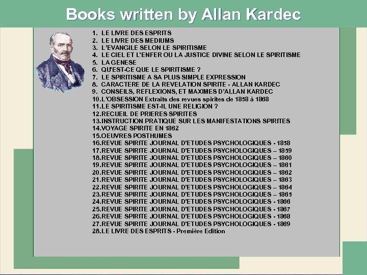 Books written by Allan Kardec 1. LE LIVRE DES ESPRITS 2. LE LIVRE DES