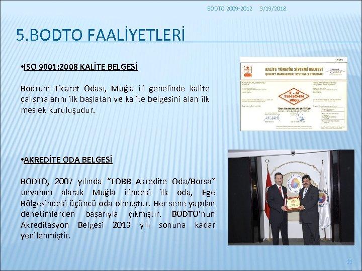BODTO 2009 -2012 3/19/2018 5. BODTO FAALİYETLERİ • ISO 9001: 2008 KALİTE BELGESİ Bodrum