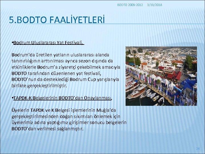 BODTO 2009 -2012 3/19/2018 5. BODTO FAALİYETLERİ • Bodrum Uluslararası Yat Festivali, Bodrum'da üretilen