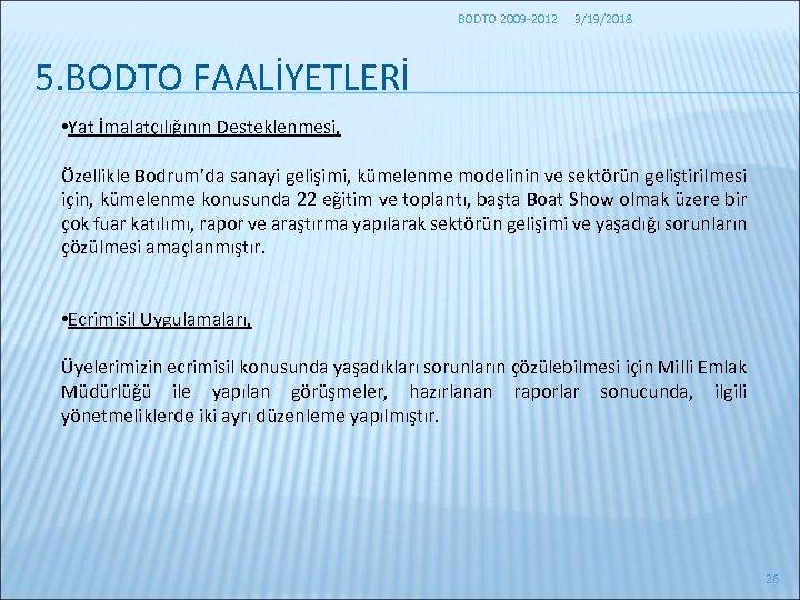 BODTO 2009 -2012 3/19/2018 5. BODTO FAALİYETLERİ • Yat İmalatçılığının Desteklenmesi, Özellikle Bodrum'da sanayi