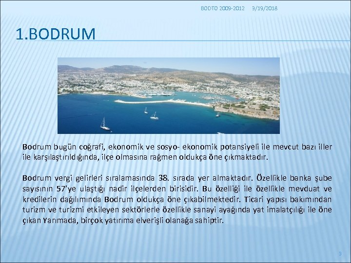 BODTO 2009 -2012 3/19/2018 1. BODRUM Bodrum bugün coğrafi, ekonomik ve sosyo- ekonomik potansiyeli