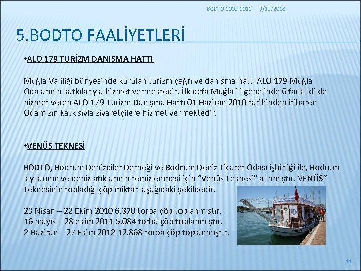 BODTO 2009 -2012 3/19/2018 5. BODTO FAALİYETLERİ • ALO 179 TURİZM DANIŞMA HATTI Muğla