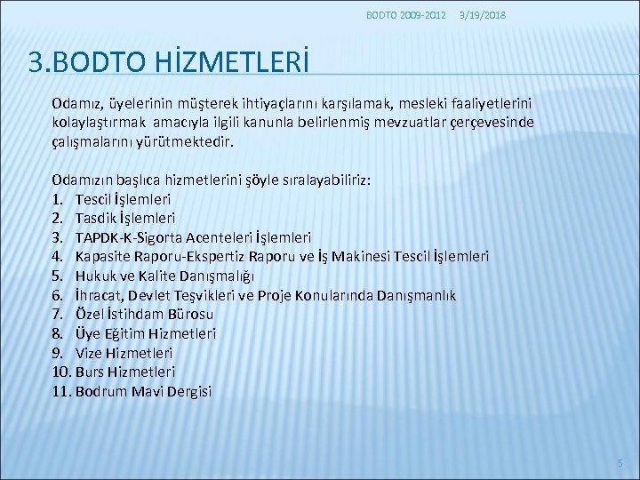 BODTO 2009 -2012 3/19/2018 3. BODTO HİZMETLERİ Odamız, üyelerinin müşterek ihtiyaçlarını karşılamak, mesleki faaliyetlerini