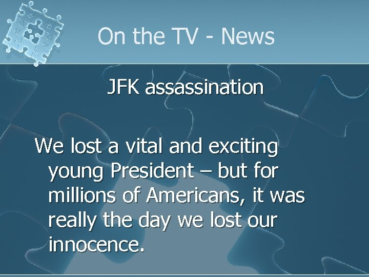 On the TV - News JFK assassination We lost a vital and exciting young