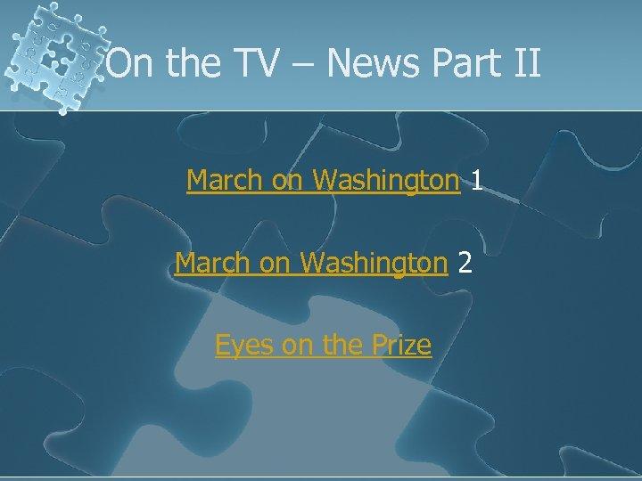 On the TV – News Part II March on Washington 1 March on Washington