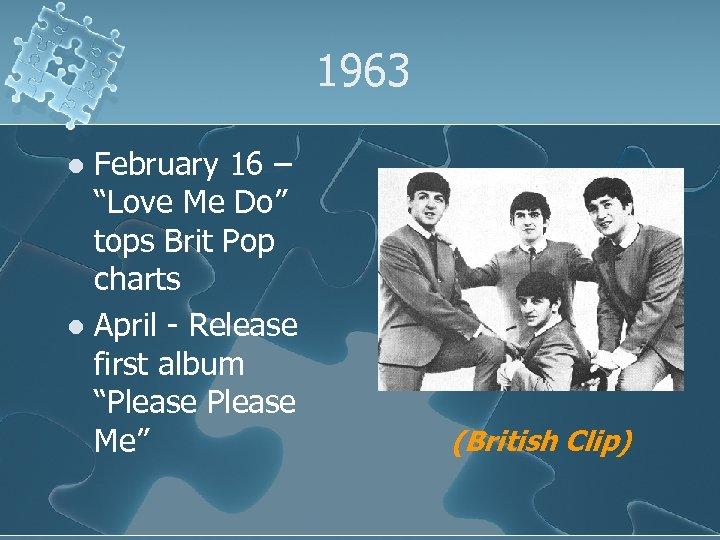 """1963 February 16 – """"Love Me Do"""" tops Brit Pop charts l April -"""