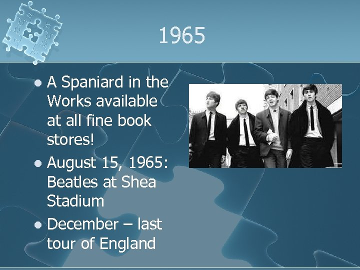 1965 A Spaniard in the Works available at all fine book stores! l August