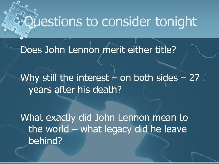 Questions to consider tonight Does John Lennon merit either title? Why still the interest