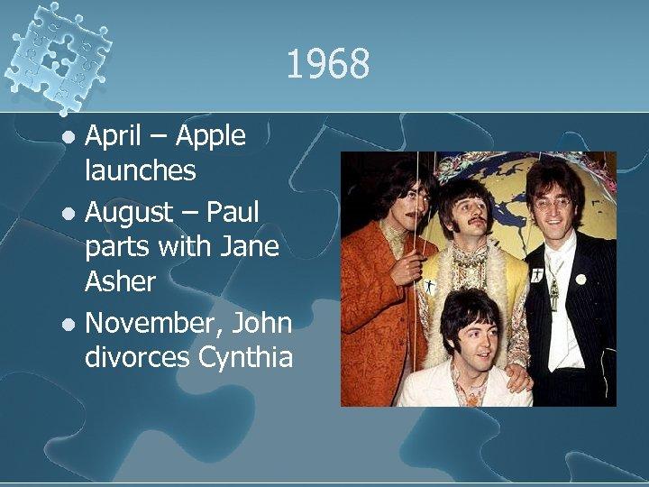 1968 April – Apple launches l August – Paul parts with Jane Asher l