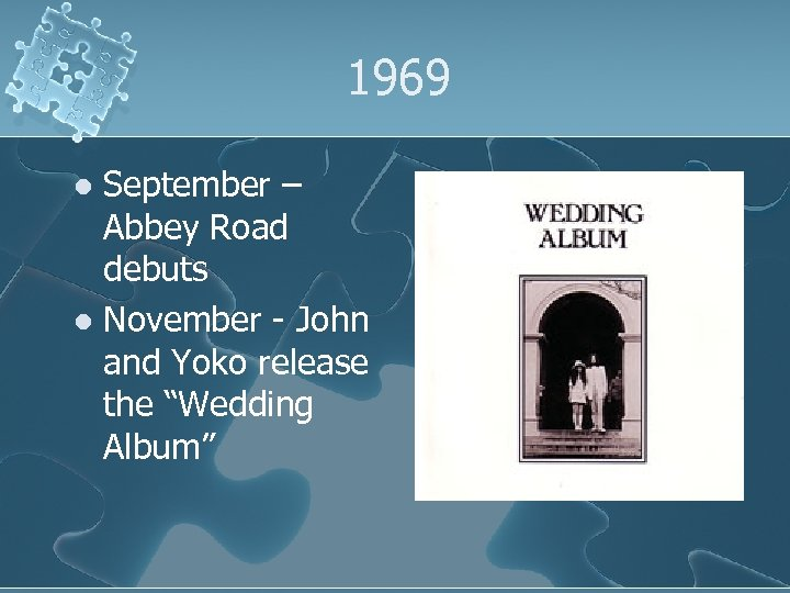 1969 September – Abbey Road debuts l November - John and Yoko release the