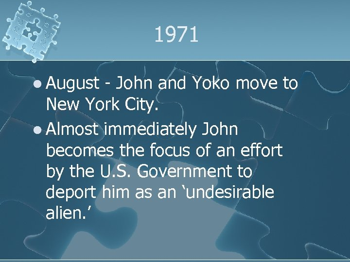 1971 l August - John and Yoko move to New York City. l Almost