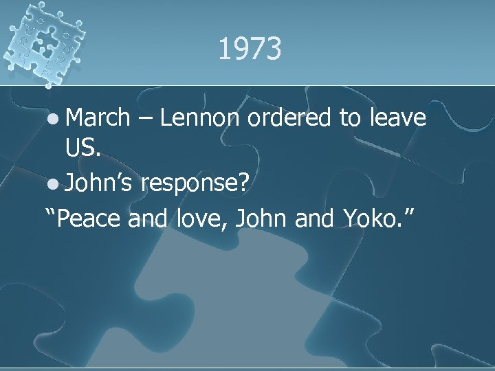 """1973 l March – Lennon ordered to leave US. l John's response? """"Peace and"""