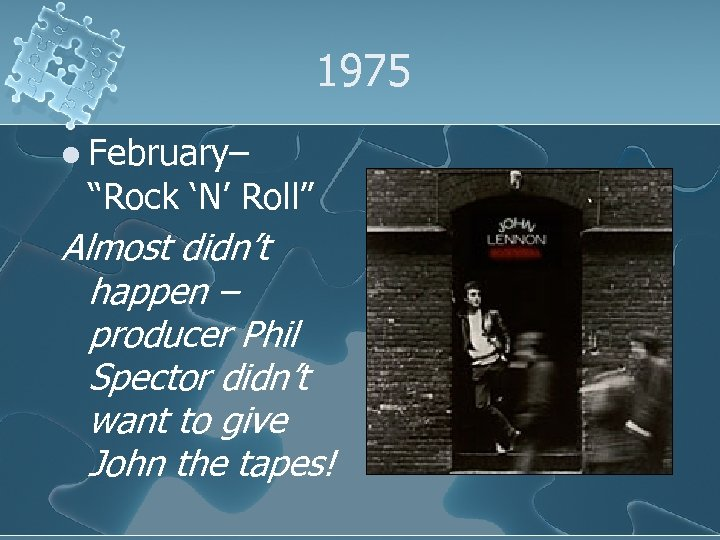 """1975 l February– """"Rock 'N' Roll"""" Almost didn't happen – producer Phil Spector didn't"""