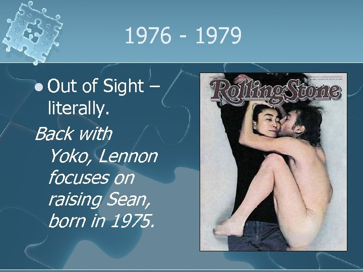 1976 - 1979 l Out of Sight – literally. Back with Yoko, Lennon focuses