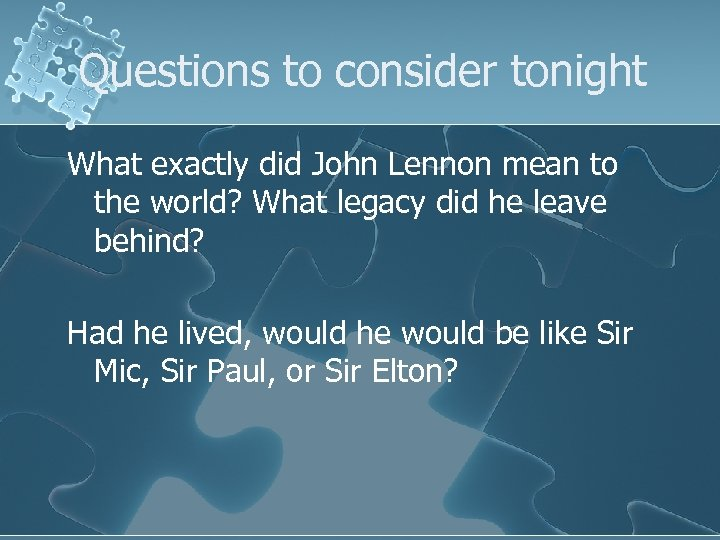 Questions to consider tonight What exactly did John Lennon mean to the world? What