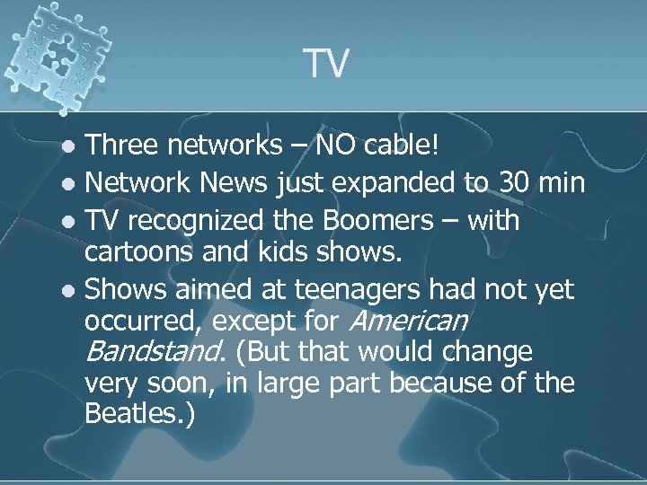 TV Three networks – NO cable! l Network News just expanded to 30 min