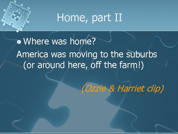 Home, part II l Where was home? America was moving to the suburbs (or