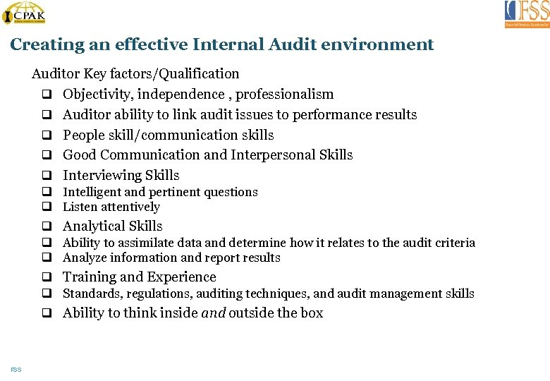 Creating an effective Internal Audit environment Auditor Key factors/Qualification q Objectivity, independence , professionalism