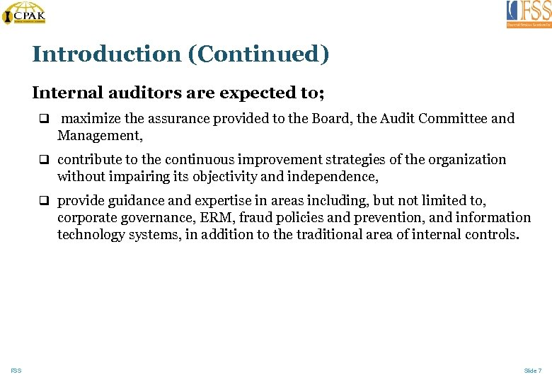 Introduction (Continued) Internal auditors are expected to; q maximize the assurance provided to the