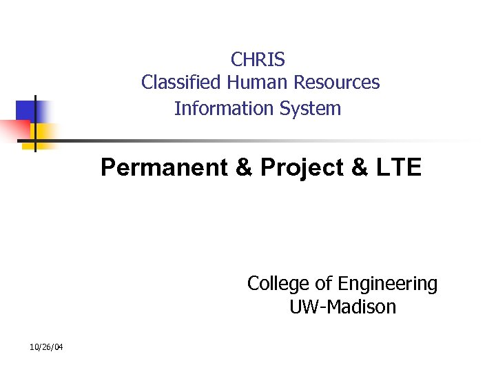 CHRIS Classified Human Resources Information System Permanent & Project & LTE College of Engineering