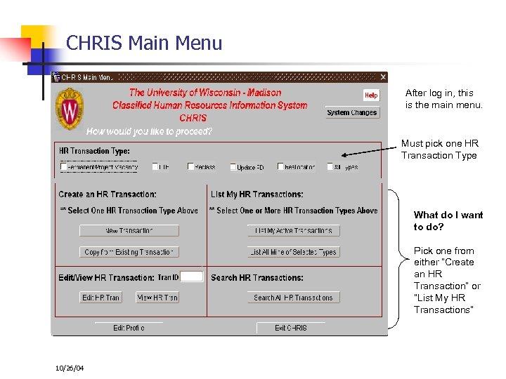 CHRIS Main Menu After log in, this is the main menu. Must pick one