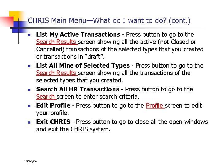 CHRIS Main Menu—What do I want to do? (cont. ) n n n List