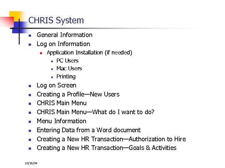 CHRIS System n n General Information Log on Information n n n n Application