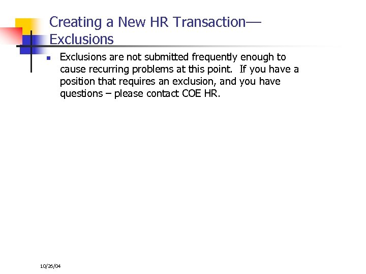 Creating a New HR Transaction–– Exclusions n Exclusions are not submitted frequently enough to