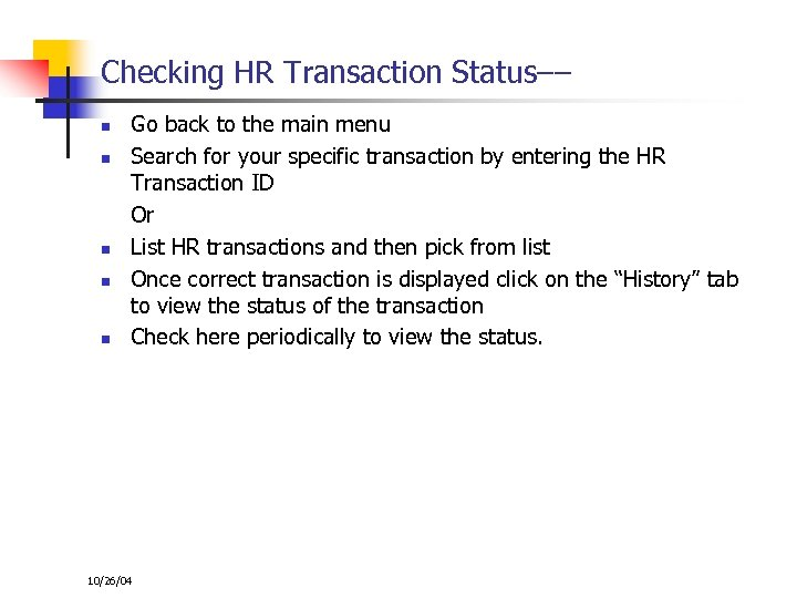 Checking HR Transaction Status–– n n n Go back to the main menu Search