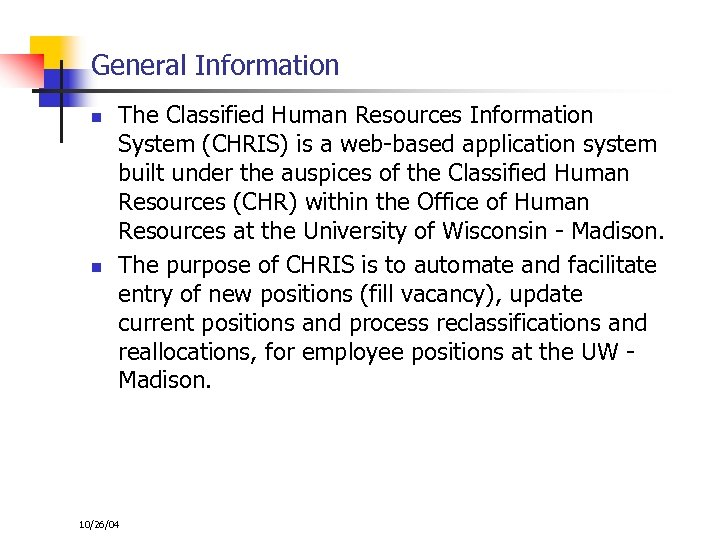 General Information n n The Classified Human Resources Information System (CHRIS) is a web-based