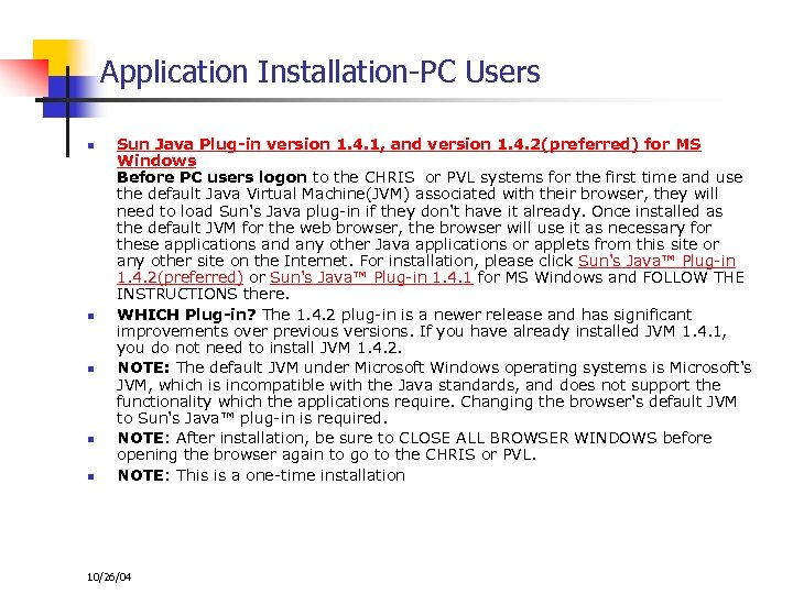 Application Installation-PC Users n n n Sun Java Plug-in version 1. 4. 1, and