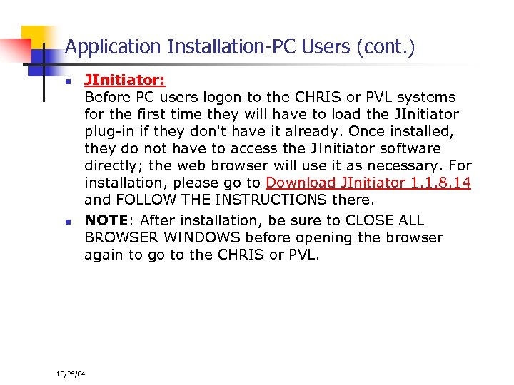 Application Installation-PC Users (cont. ) n n JInitiator: Before PC users logon to the