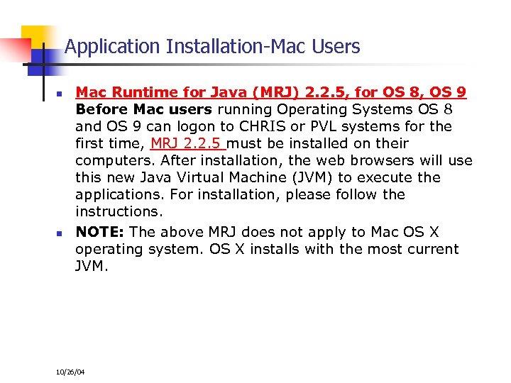 Application Installation-Mac Users n n Mac Runtime for Java (MRJ) 2. 2. 5, for