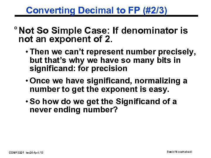 Converting Decimal to FP (#2/3) ° Not So Simple Case: If denominator is not