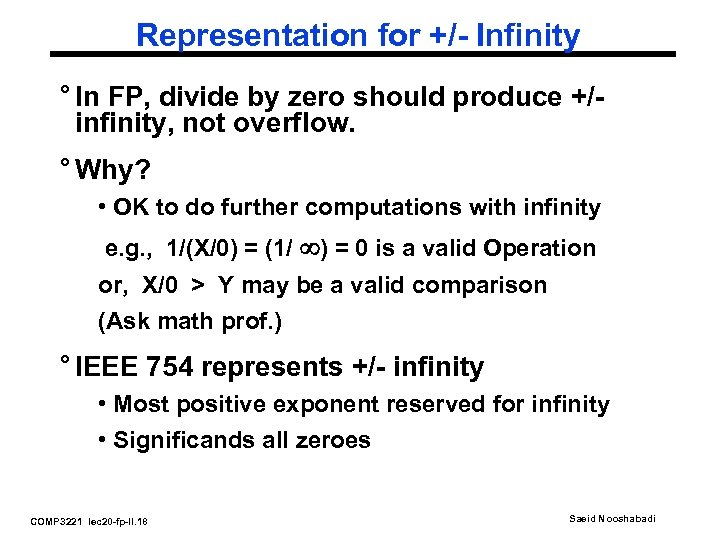 Representation for +/- Infinity ° In FP, divide by zero should produce +/infinity, not