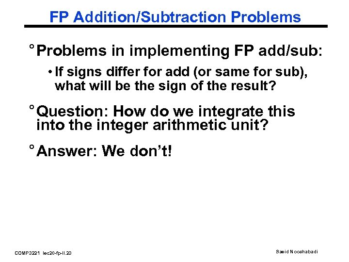 FP Addition/Subtraction Problems ° Problems in implementing FP add/sub: • If signs differ for