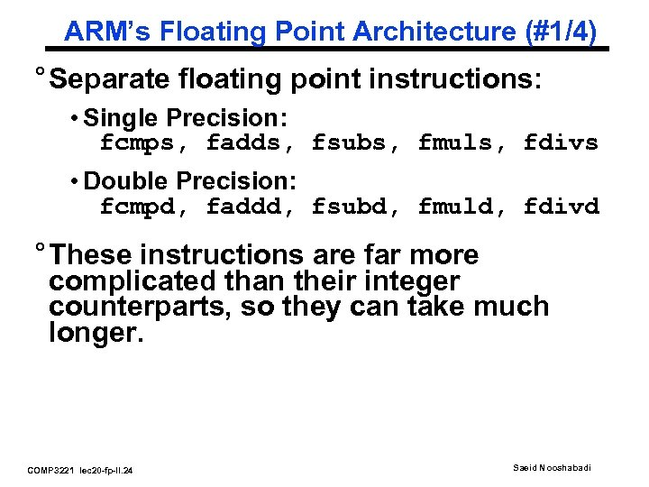 ARM's Floating Point Architecture (#1/4) ° Separate floating point instructions: • Single Precision: fcmps,