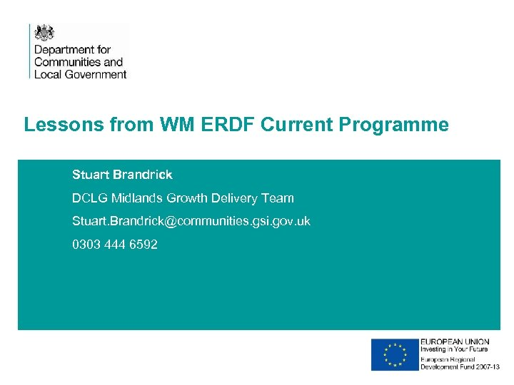 Lessons from WM ERDF Current Programme Stuart Brandrick DCLG Midlands Growth Delivery Team Stuart.