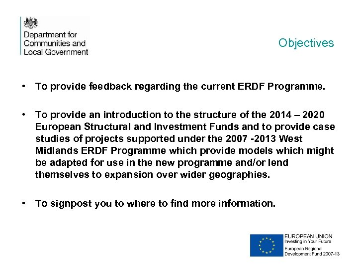 Objectives • To provide feedback regarding the current ERDF Programme. • To provide an
