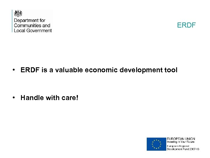 ERDF • ERDF is a valuable economic development tool • Handle with care!