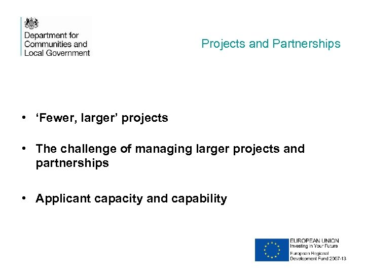 Projects and Partnerships • 'Fewer, larger' projects • The challenge of managing larger projects