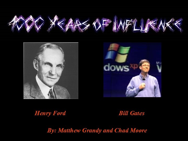 Henry Ford Bill Gates By: Matthew Grandy and Chad Moore
