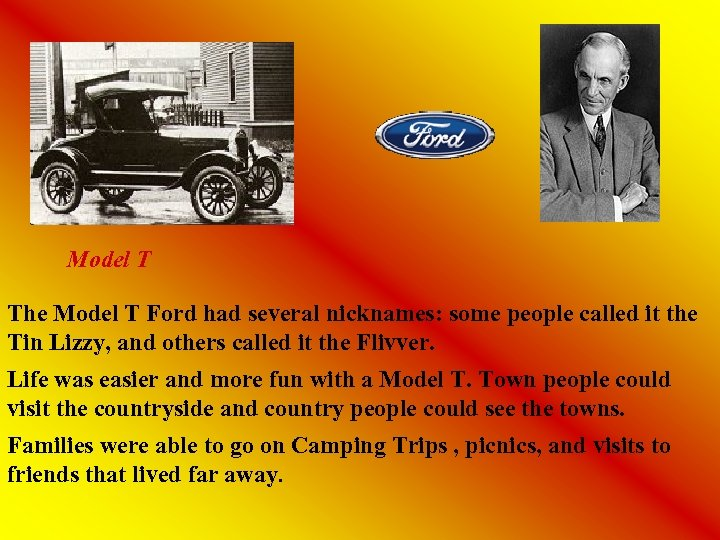 Model T The Model T Ford had several nicknames: some people called it the