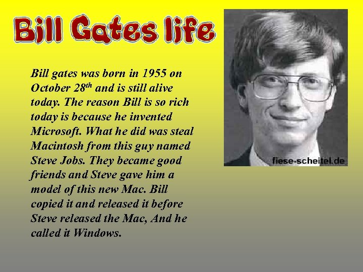 Bill gates was born in 1955 on October 28 th and is still alive