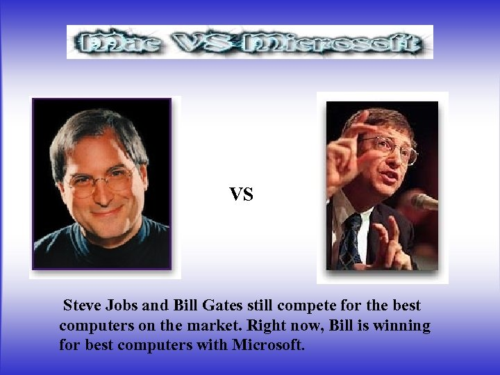 VS Steve Jobs and Bill Gates still compete for the best computers on the
