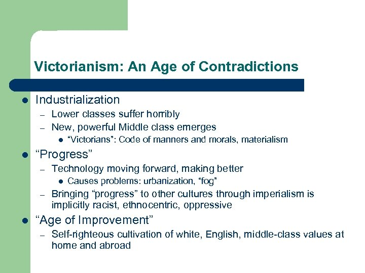 Victorianism: An Age of Contradictions l Industrialization – – Lower classes suffer horribly New,