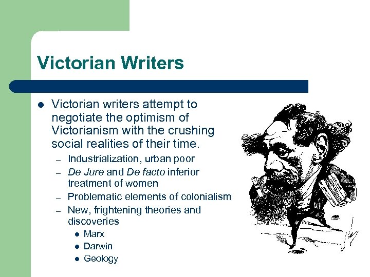 Victorian Writers l Victorian writers attempt to negotiate the optimism of Victorianism with the