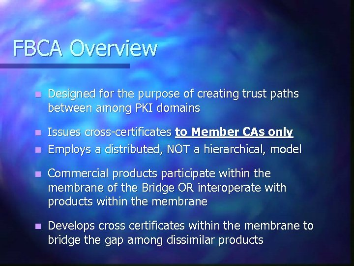 FBCA Overview n Designed for the purpose of creating trust paths between among PKI