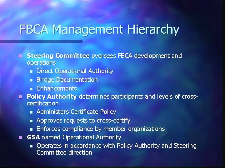 FBCA Management Hierarchy Steering Committee oversees FBCA development and operations n Direct Operational Authority