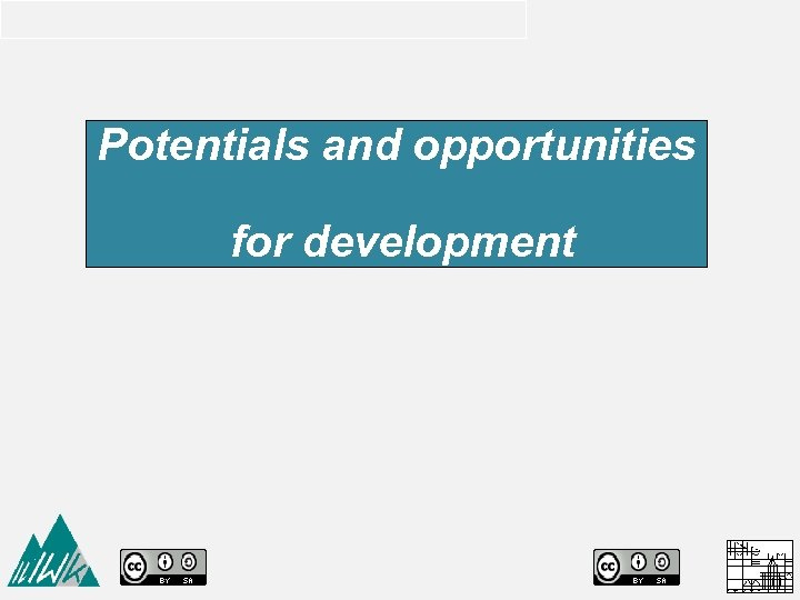 Potentials and opportunities for development